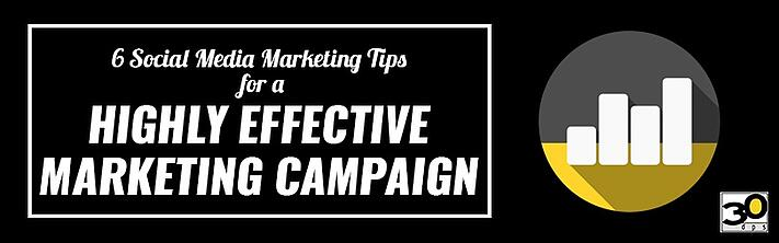 6 Social Media Marketing Tips for a Highly Effective Marketing Campaign