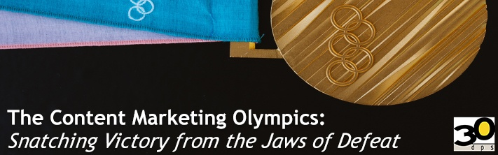 The Content Marketing Olympics: Snaching Victory from the Jaws of Defeat