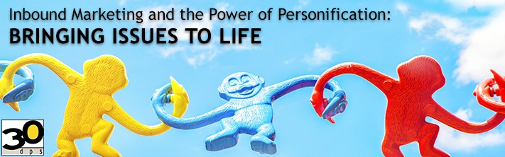 Inbound Marketing and the Power of Personification: Bringing Issues to Life