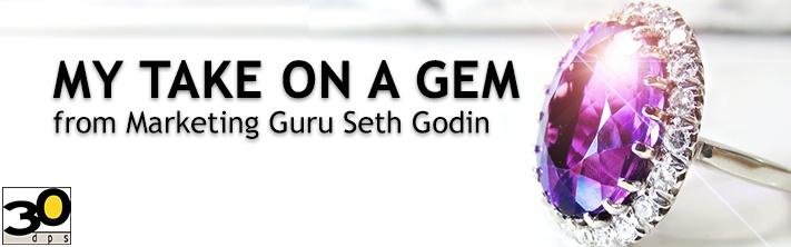 My Take on a Gem from Marketing Guru Seth Godin