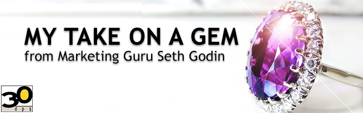My Take on a Gem from Marketing Guru Seth Godin