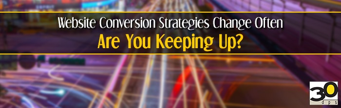 Website Conversion Strategies Change Often. Are you Keeping Up?