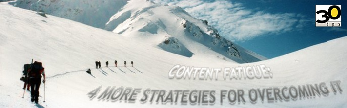Content Fatigue: 4 More Strategies for Overcoming It