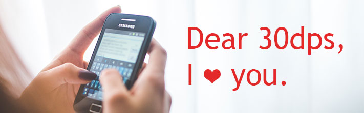 """Dear 30dps, I love [heart] you."" customer testimonial on mobile cell phone"