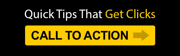 """Quick Tips That Get Clicks: Call To Action"""