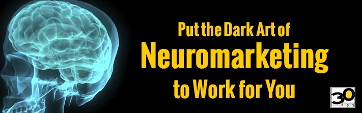 Put the Dark Art of Neuromarketing to Work for You