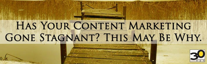 Has Your Content Marketing Gone Stagnant?