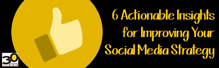 6 Actionable Insights for Improving Your Social Media Strategy