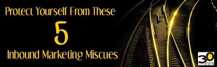 Protect Yourself from These 5 Inbound Marketing Miscues