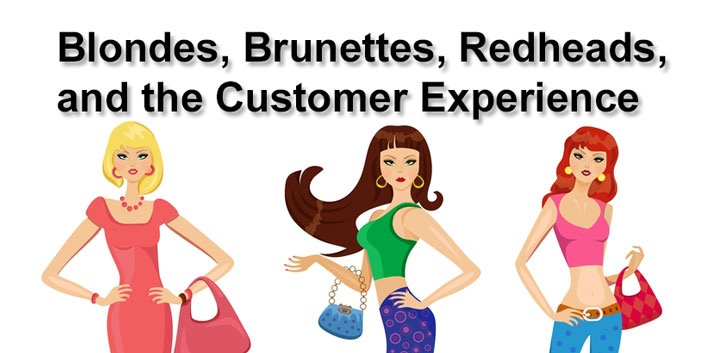 Blondes, Brunettes, Redheads, and the Customer Experience